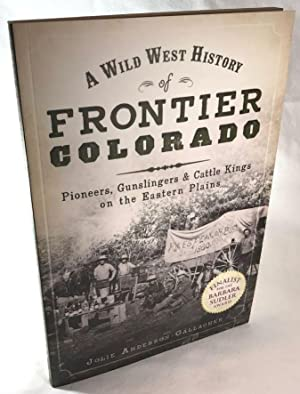 A Wild West History of Frontier Colorado: Pioneers, Gunslingers, & Cattle Kings on the Eastern Pl...