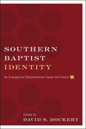 Southern Baptist Identity: An Evangelical Denomination Faces: Dockery, David S.