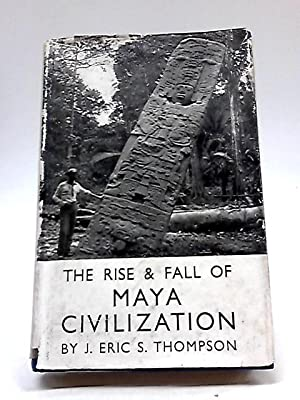 The Rise And Fall of Maya Civilization: J. Eric S