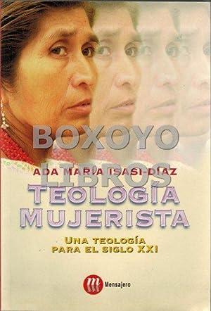 Teología mujerista. Una teología para el siglo XXI: ISASI-DÍAZ, Ada María