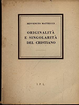 Originalita' e singolarita' del cristiano: Matteucci, Benvenuto