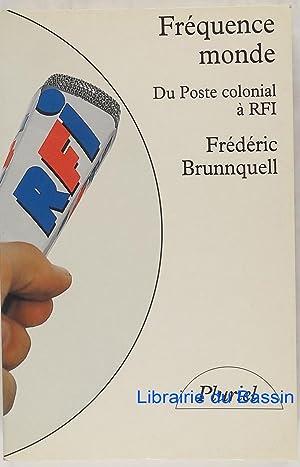 Fréquence monde Du Poste Colonial à RFI: Frédéric Brunnquell