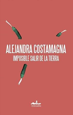 Imposible Salir De La Tierra / Impossible: Costamagna, Alejandra