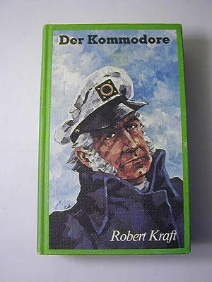 Der Kommodore : Roman = Wir Seezigeuner: Robert Kraft