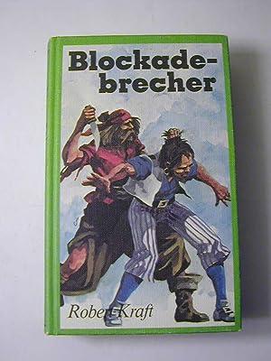 Blockadebrecher : Roman = Wir Seezigeuner Bd.3: Robert Kraft