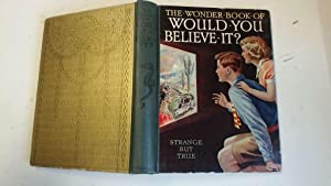 The Wonder Book of Would You Believe: Golding, Harry (Edited