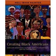 Creating Black Americans African-American History and Its: Painter, Nell Irvin