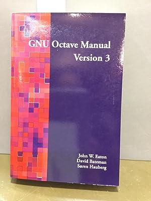 GNU Octave Manual Version 3: Eaton, John W,