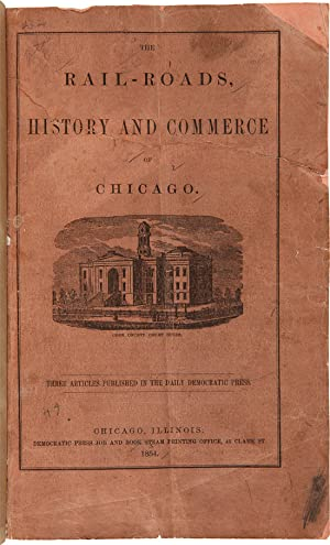 THE RAIL-ROADS, HISTORY AND COMMERCE OF CHICAGO [wrapper title]