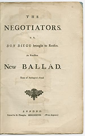 THE NEGOTIATORS, OR, DON DIEGO BROUGHT TO REASON. AN EXCELLENT NEW BALLAD. TUNE OF PACKINGTON'S P...