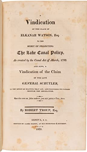 A VINDICATION OF THE CLAIM OF ELKANAH WATSON, ESQ. TO THE MERIT OF PROJECTING THE LAKE CANAL POLI...