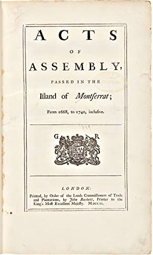 ACTS OF ASSEMBLY, PASSED IN THE ISLAND OF MONTSERRAT; FROM 1668, to 1740, INCLUSIVE. [bound with]...