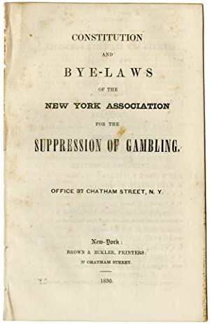 CONSTITUTION AND BYE-LAWS OF THE NEW YORK ASSOCIATION FOR THE SUPPRESSION OF GAMBLING [caption ti...