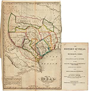 THE HISTORY OF TEXAS; OR, THE EMIGRANT'S FARMER'S, AND POLITICIAN'S GUIDE TO THE CHARACTER, CLIMA...