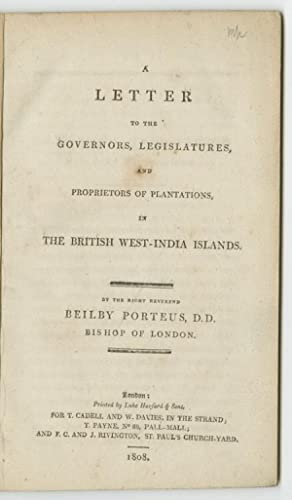 A LETTER TO THE GOVERNORS, LEGISLATURES, AND PROPRIETORS OF PLANTATIONS, IN THE BRITISH WEST-INDI...
