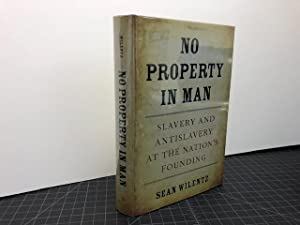 NO PROPERTY IN MAN : Slavery and Antislavery at the Nation's Founding (The Nathan I. Huggins Lect...