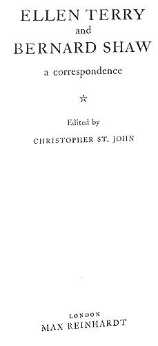 ELLEN TERRY AND BERNARD SHAW: A CORRESPONDENCE.: St. John, Christopher