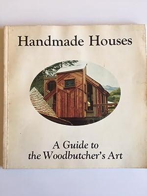 Handmade Houses: A Guide to the Woodbutcher's: Art Boericke &