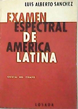 Examen espectral de América Latina.: SÁNCHEZ, Luis Alberto.-
