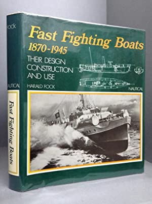 FAST FIGHTING BOATS 1870-1945 THEIR DESIGN, CONSTRUCTION: Fock, Harald.