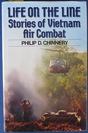 Life on the Line: True Stories of Vietnam Air Combat Told by the Men Who Lived