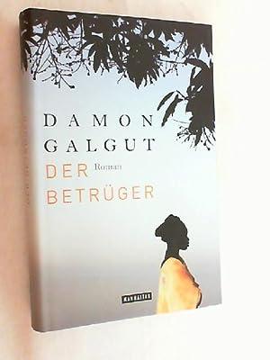 Der Betrüger : Roman.: Galgut, Damon und