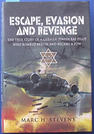 Escape, Evasion and Revenge: The True Story of a German-Jewish RAF Pilot Who Bombed Berlin and Be...