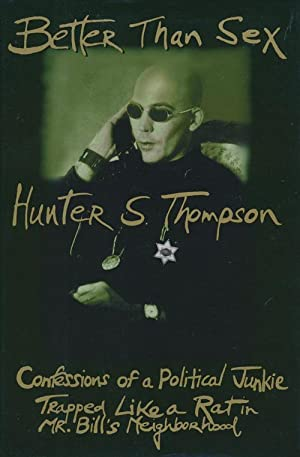 Better Than Sex Confessions of a Political: Thompson, Hunter S.