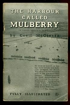 THE HARBOUR CALLED MULBERRY. THE STORY OF THE HARBOUR THAT SAILED TO FRANCE ON JUNE 6, 1944, DRAM...