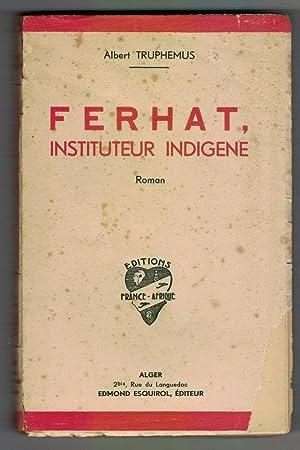 Ferhat, instituteur indigène: Albert Truphemus