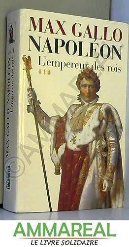 Napoleon - Tome III - L'Empereur Des: GALLO MAX