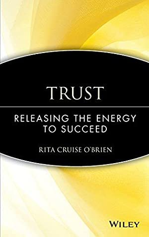 Trust: Releasing the Energy to Succeed: Cruise, O'Brien Rita