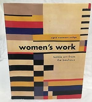 Women's Work: Textile Art from the Bauhaus: Weltge, Sigrid Wortmann