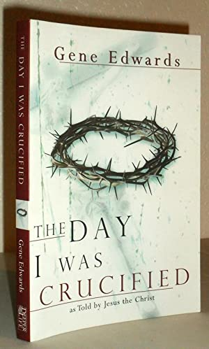 The Day I Was Crucified - as: Gene Edwards