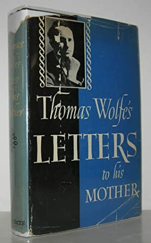 THOMAS WOLFE'S LETTERS TO HIS MOTHER JULIA: Wolfe, Thomas -