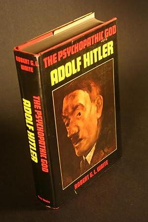 The Psychopathic God Adolf Hitler.: Waite, Robert G.