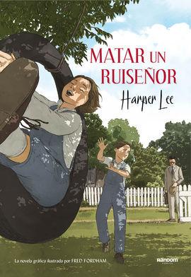 MATAR UN RUISEÑOR (LA NOVELA GRÁFICA): LEE, HARPER