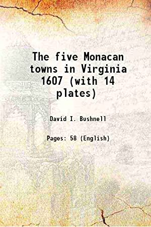 The five Monacan towns in Virginia 1607: David I. Bushnell