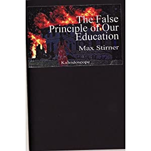 The False Principle of Our Education. Or: Max Stirner