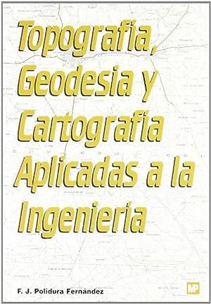 Topografa, geodesia y cartografa aplicadas a la: Polidura Fernández, Francisco