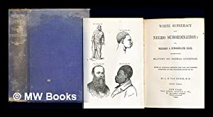 White Supremacy and Negro Subordination; or, Negroes: Van Evrie, J.