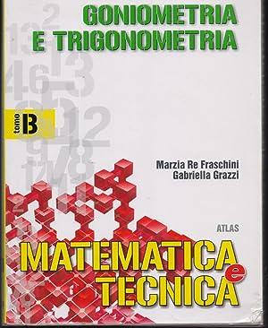 Matematica e tecnica. vol.B: Goniometria e trigonometria.