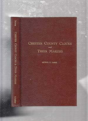 CHESTER COUNTY CLOCKS AND THEIR MAKERS (signed: Arthur E James