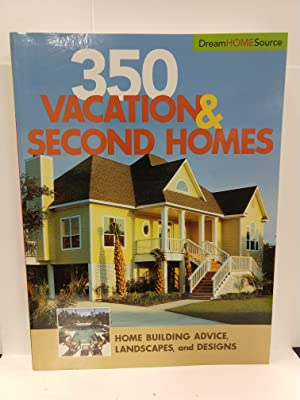 350 Vacation and Second Homes: Home Building Advice, Landscapes, and Designs