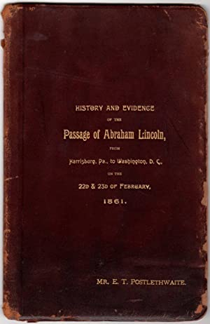 History and Evidence of the Passage of Abraham Lincoln from Harrisburg, PA., To Washington, D.C. ...