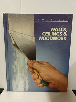 Walls, Ceilings and Woodwork (Fix It Yourself)