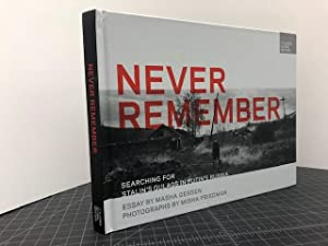 NEVER REMEMBER : Searching for Stalin's Gulags in Putin's Russia ( signed by both )