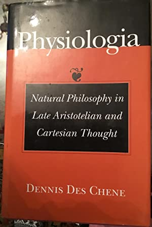Physiologia, Natural Philosophy in Late Aristotelian and: Dennis Des Chene
