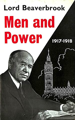 Men And Power 1917-1918.: Beaverbrook Lord