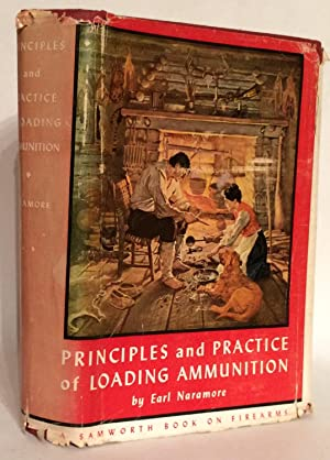 Principles and Practice Of Loading Ammunition. A: Naramore, Earl